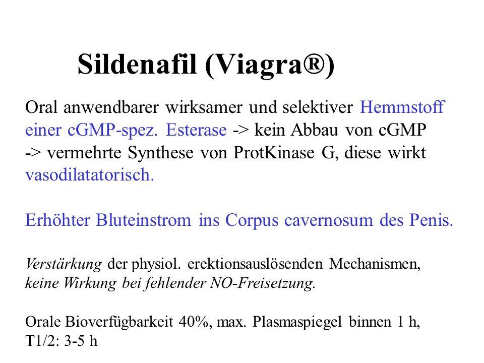 Sildenafil (Viagra®) Oral anwendbarer wirksamer und selektiver Hemmstoff einer cGMP-spez. Esterase -> kein Abbau von cGMP -> vermehrte Synthese von Pr