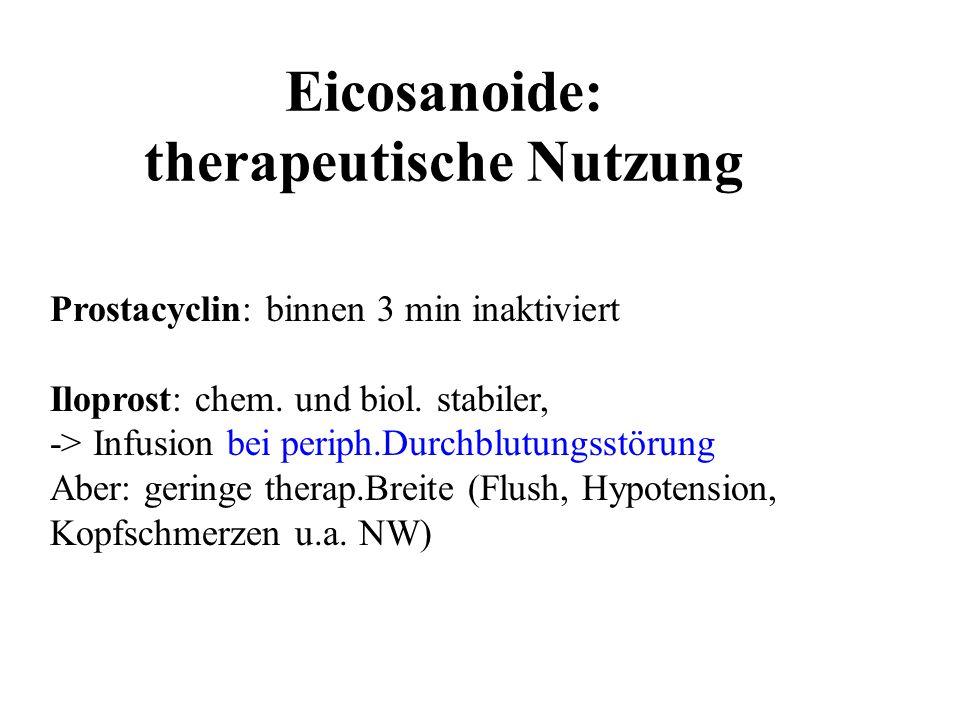 Eicosanoide: therapeutische Nutzung Prostacyclin: binnen 3 min inaktiviert Iloprost: chem. und biol. stabiler, -> Infusion bei periph.Durchblutungsstö