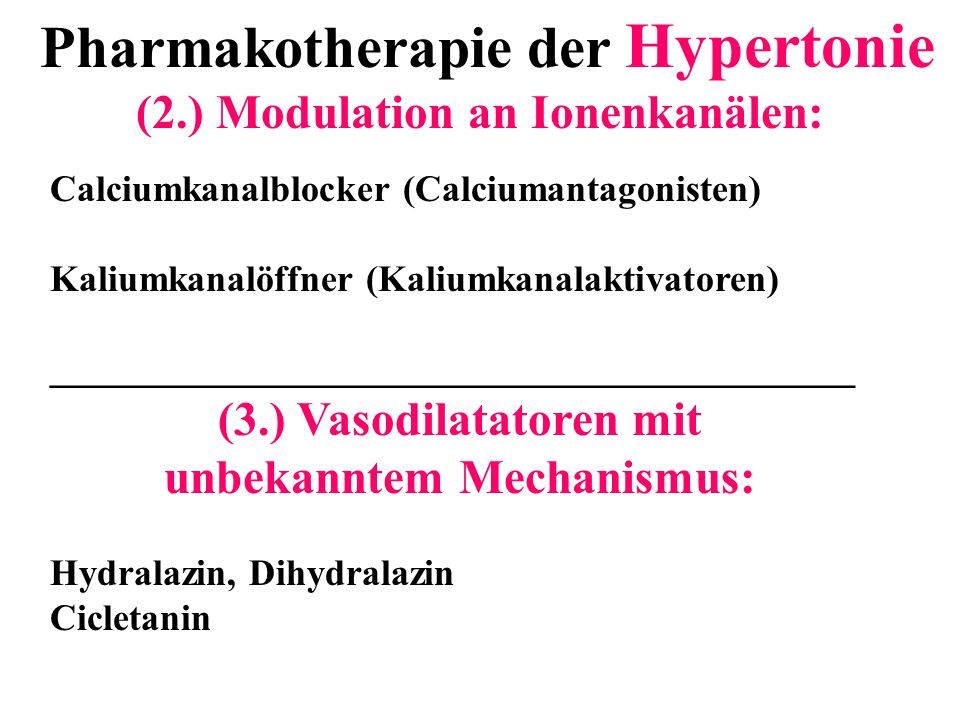 Pharmakotherapie der Hypertonie (2.) Modulation an Ionenkanälen: Calciumkanalblocker (Calciumantagonisten) Kaliumkanalöffner (Kaliumkanalaktivatoren)