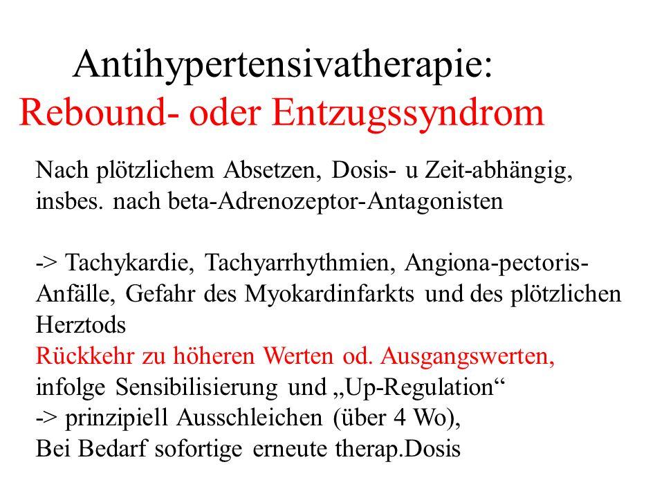 Antihypertensivatherapie: Rebound- oder Entzugssyndrom Nach plötzlichem Absetzen, Dosis- u Zeit-abhängig, insbes. nach beta-Adrenozeptor-Antagonisten