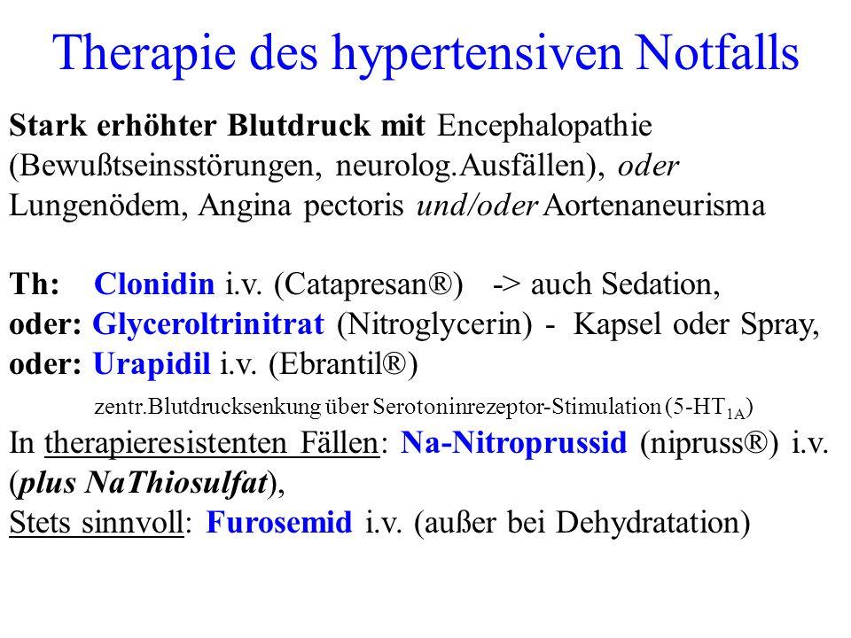 Therapie des hypertensiven Notfalls Stark erhöhter Blutdruck mit Encephalopathie (Bewußtseinsstörungen, neurolog.Ausfällen), oder Lungenödem, Angina p