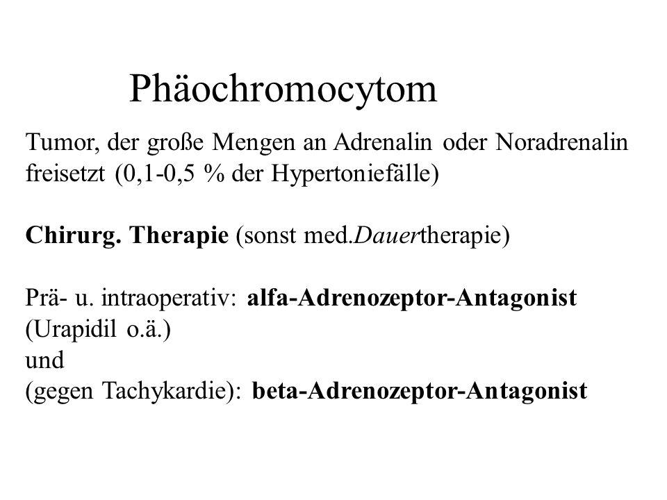 Phäochromocytom Tumor, der große Mengen an Adrenalin oder Noradrenalin freisetzt (0,1-0,5 % der Hypertoniefälle) Chirurg. Therapie (sonst med.Dauerthe