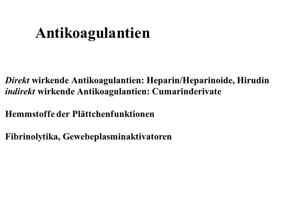 Antikoagulantien Direkt wirkende Antikoagulantien: Heparin/Heparinoide, Hirudin indirekt wirkende Antikoagulantien: Cumarinderivate Hemmstoffe der Plä