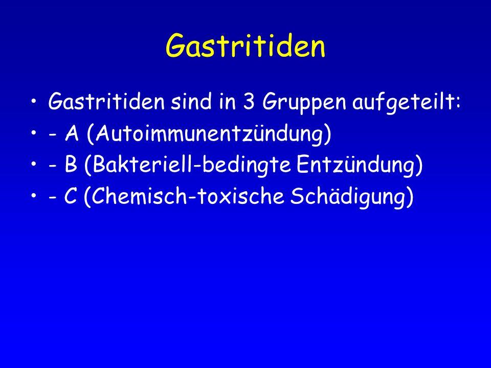 Gastritiden Gastritiden sind in 3 Gruppen aufgeteilt: - A (Autoimmunentzündung) - B (Bakteriell-bedingte Entzündung) - C (Chemisch-toxische Schädigung