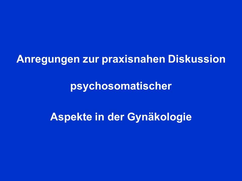 Anregungen zur praxisnahen Diskussion psychosomatischer Aspekte in der Gynäkologie