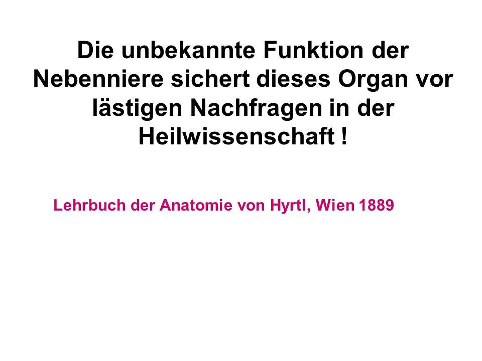 Die unbekannte Funktion der Nebenniere sichert dieses Organ vor lästigen Nachfragen in der Heilwissenschaft ! Lehrbuch der Anatomie von Hyrtl, Wien 18