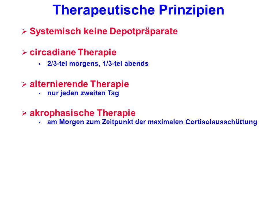 Therapeutische Prinzipien Systemisch keine Depotpräparate circadiane Therapie 2/3-tel morgens, 1/3-tel abends alternierende Therapie nur jeden zweiten