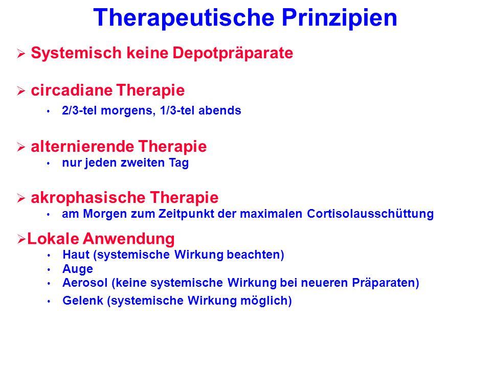 Therapeutische Prinzipien Lokale Anwendung Haut (systemische Wirkung beachten) Auge Aerosol (keine systemische Wirkung bei neueren Präparaten) Gelenk