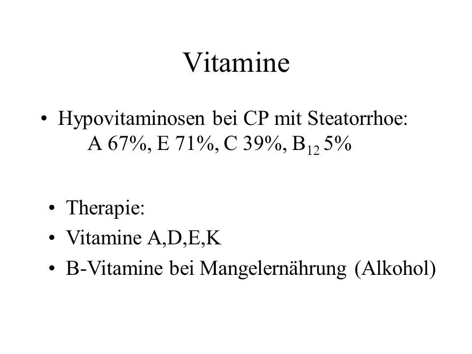 Vitamine Hypovitaminosen bei CP mit Steatorrhoe: A 67%, E 71%, C 39%, B 12 5% Therapie: Vitamine A,D,E,K B-Vitamine bei Mangelernährung (Alkohol)
