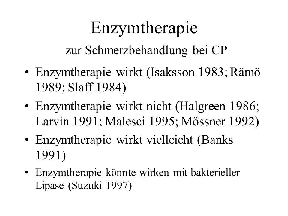 Enzymtherapie zur Schmerzbehandlung bei CP Enzymtherapie wirkt (Isaksson 1983; Rämö 1989; Slaff 1984) Enzymtherapie wirkt nicht (Halgreen 1986; Larvin