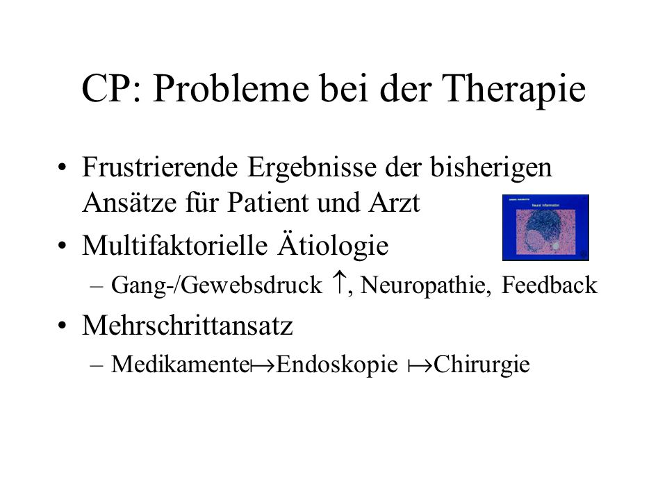 CP: Probleme bei der Therapie Frustrierende Ergebnisse der bisherigen Ansätze für Patient und Arzt Multifaktorielle Ätiologie –Gang-/Gewebsdruck, Neur