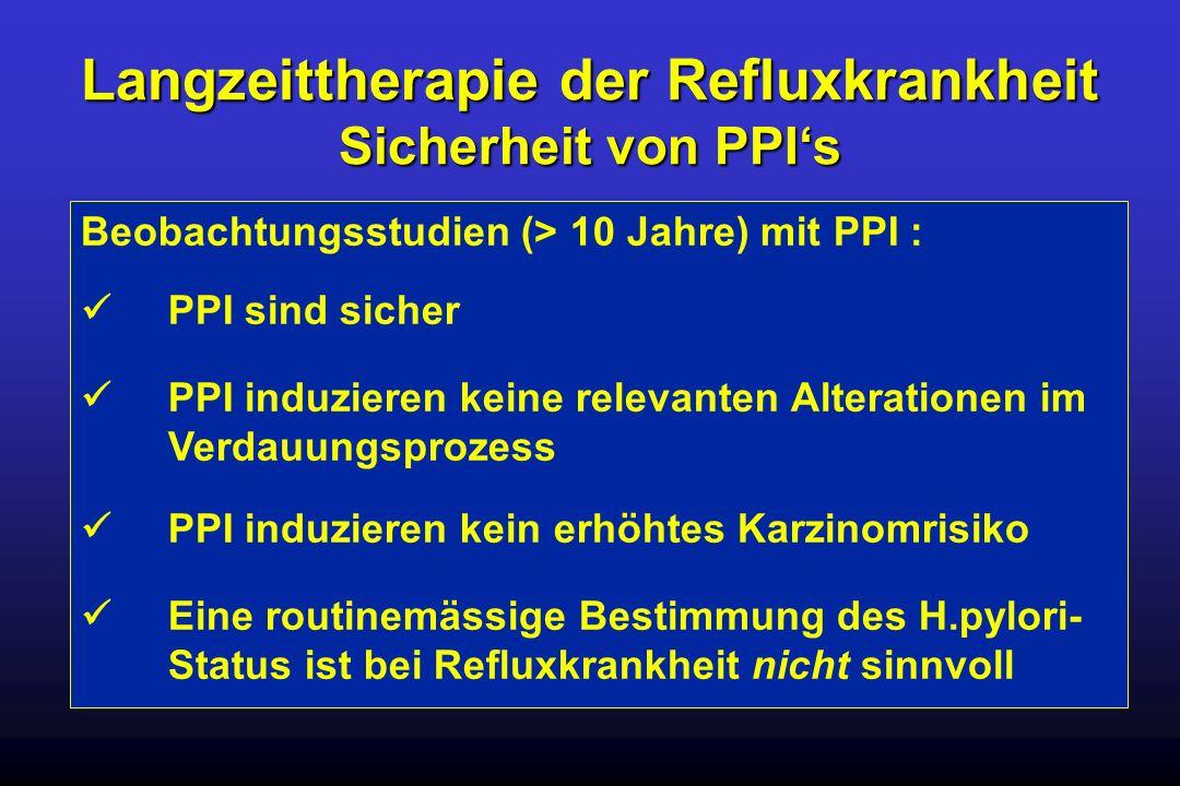 Langzeittherapie der Refluxkrankheit Sicherheit von PPIs Beobachtungsstudien (> 10 Jahre) mit PPI : Eine routinemässige Bestimmung des H.pylori- Statu