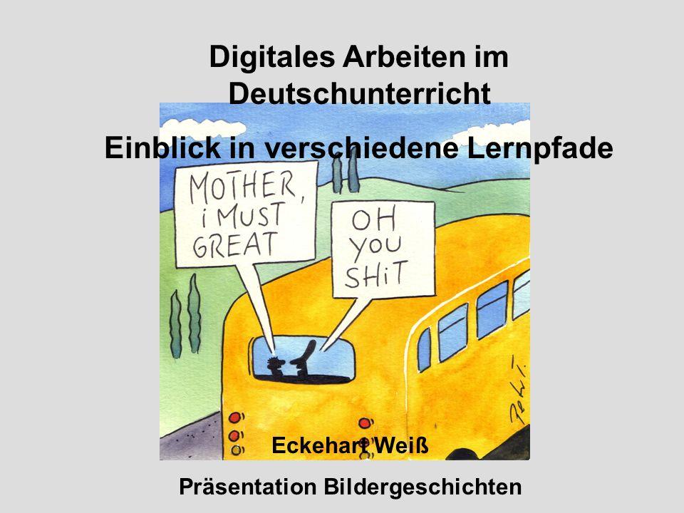 Digitales Arbeiten im Deutschunterricht Einblick in verschiedene Lernpfade Eckehart Weiß Präsentation Bildergeschichten