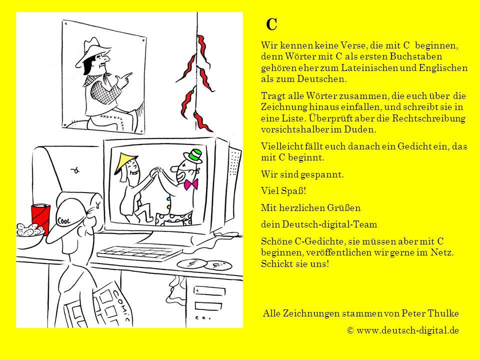 Alle Zeichnungen stammen von Peter Thulke © www.deutsch-digital.de C Wir kennen keine Verse, die mit C beginnen, denn Wörter mit C als ersten Buchstab