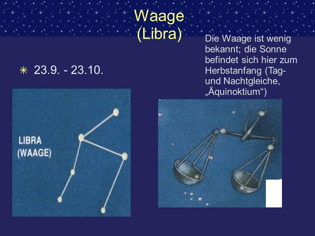 Waage (Libra) 23.9. - 23.10. Die Waage ist wenig bekannt; die Sonne befindet sich hier zum Herbstanfang (Tag- und Nachtgleiche, Äquinoktium)