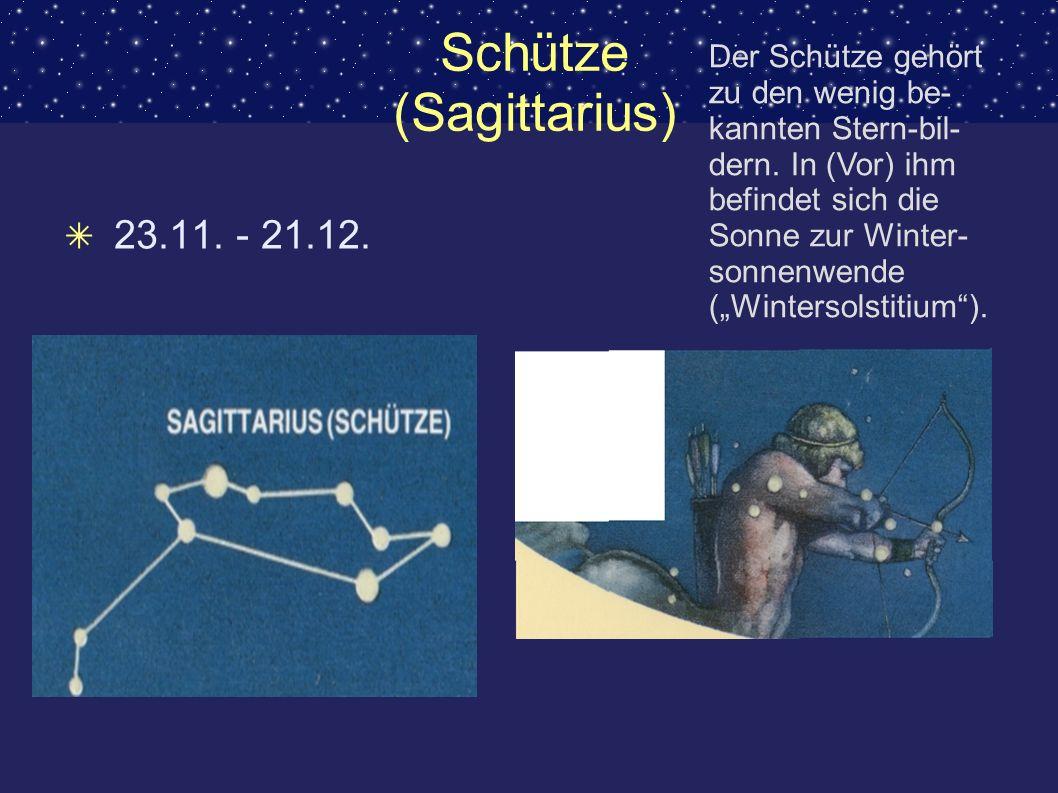 Schütze (Sagittarius) 23.11. - 21.12. Der Schütze gehört zu den wenig be- kannten Stern-bil- dern. In (Vor) ihm befindet sich die Sonne zur Winter- so