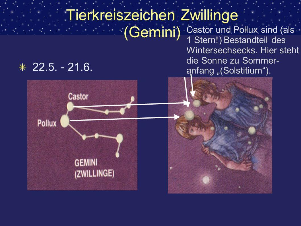 Tierkreiszeichen Zwillinge (Gemini) 22.5. - 21.6. Castor und Pollux sind (als 1 Stern!) Bestandteil des Wintersechsecks. Hier steht die Sonne zu Somme