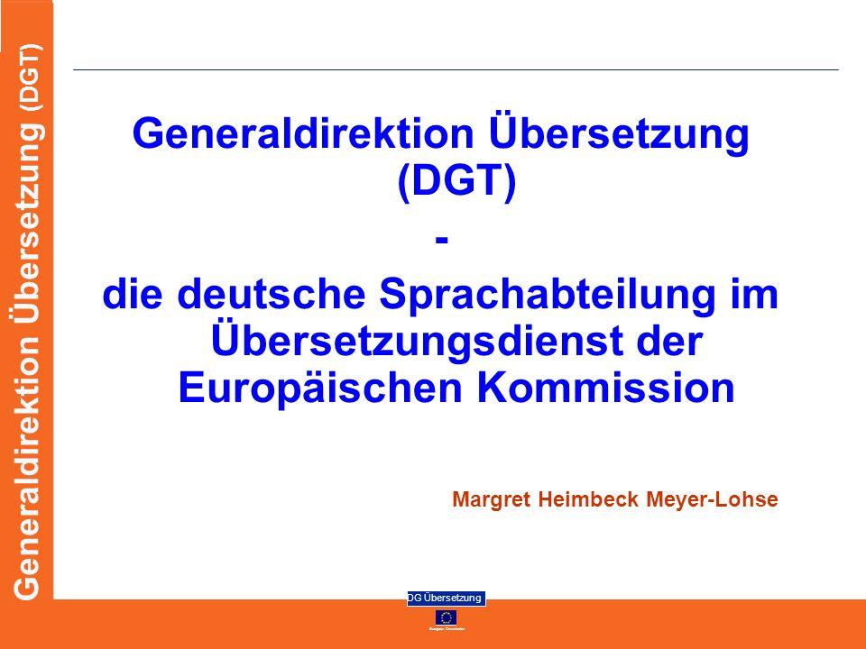 European Commission DG Übersetzung Generaldirektion Übersetzung (DGT) - die deutsche Sprachabteilung im Übersetzungsdienst der Europäischen Kommission