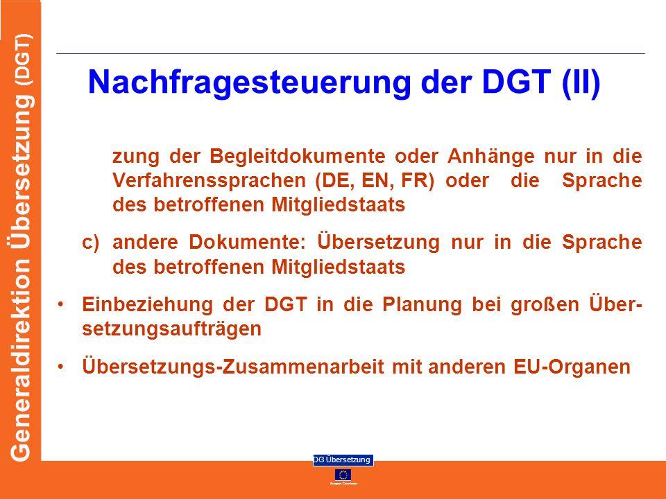 European Commission DG Übersetzung Generaldirektion Übersetzung (DGT) Nachfragesteuerung der DGT (II) zung der Begleitdokumente oder Anhänge nur in di