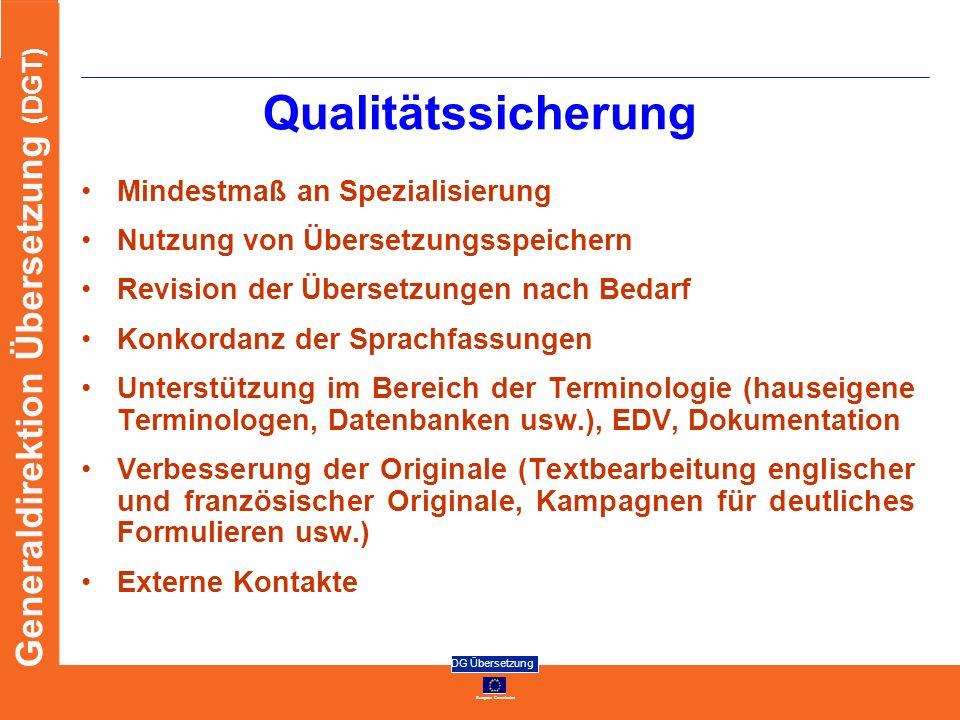 European Commission DG Übersetzung Generaldirektion Übersetzung (DGT) Qualitätssicherung Mindestmaß an Spezialisierung Nutzung von Übersetzungsspeiche