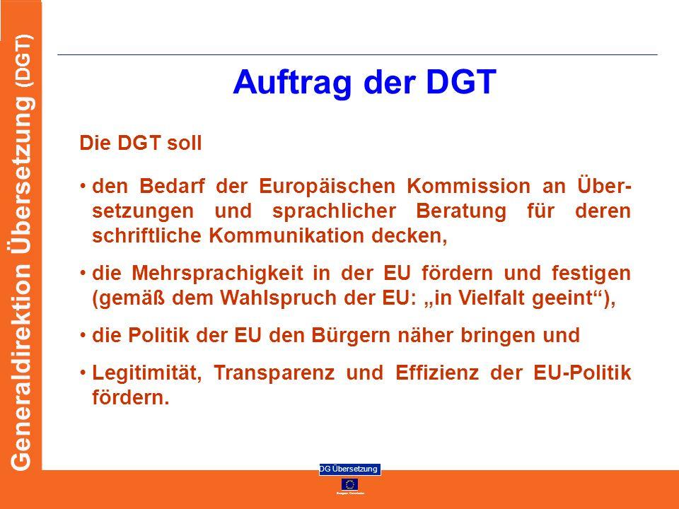 European Commission DG Übersetzung Generaldirektion Übersetzung (DGT) Auftrag der DGT Die DGT soll den Bedarf der Europäischen Kommission an Über- set
