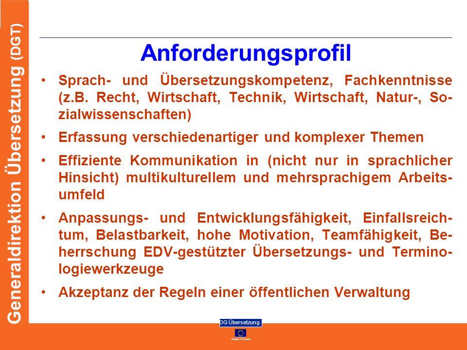 European Commission DG Übersetzung Generaldirektion Übersetzung (DGT) Anforderungsprofil Sprach- und Übersetzungskompetenz, Fachkenntnisse (z.B. Recht