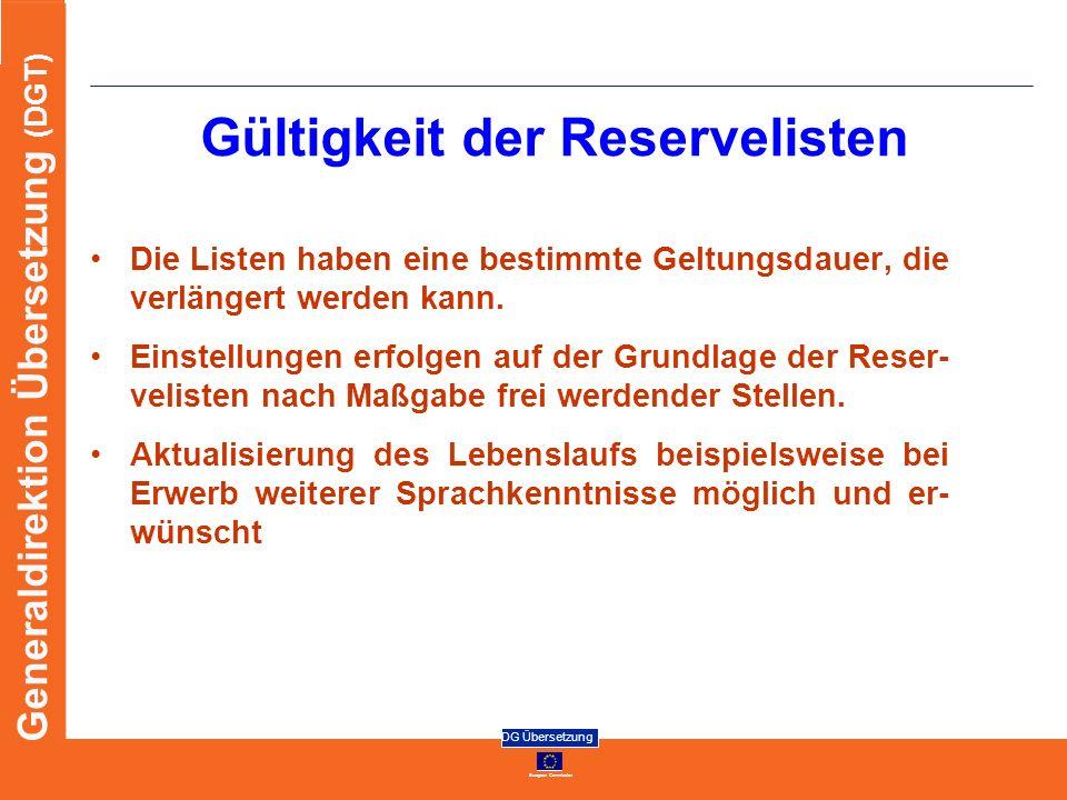 European Commission DG Übersetzung Generaldirektion Übersetzung (DGT) Gültigkeit der Reservelisten Die Listen haben eine bestimmte Geltungsdauer, die