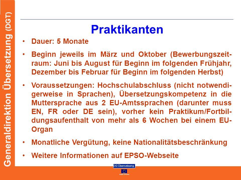 European Commission DG Übersetzung Generaldirektion Übersetzung (DGT) Praktikanten Dauer: 5 Monate Beginn jeweils im März und Oktober (Bewerbungszeit-