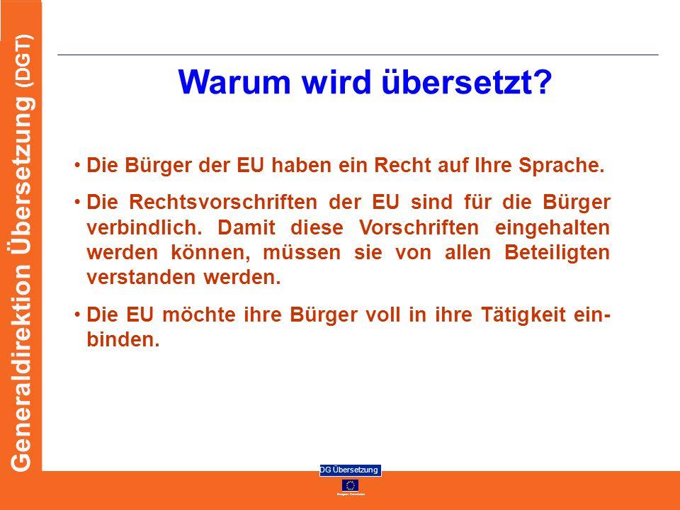 European Commission DG Übersetzung Generaldirektion Übersetzung (DGT) Warum wird übersetzt? Die Bürger der EU haben ein Recht auf Ihre Sprache. Die Re
