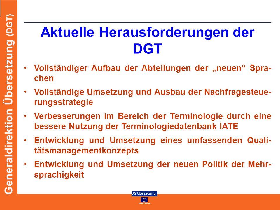 European Commission DG Übersetzung Generaldirektion Übersetzung (DGT) Aktuelle Herausforderungen der DGT Vollständiger Aufbau der Abteilungen der neue
