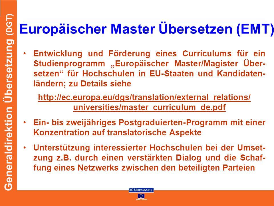 European Commission DG Übersetzung Generaldirektion Übersetzung (DGT) Europäischer Master Übersetzen (EMT) Entwicklung und Förderung eines Curriculums