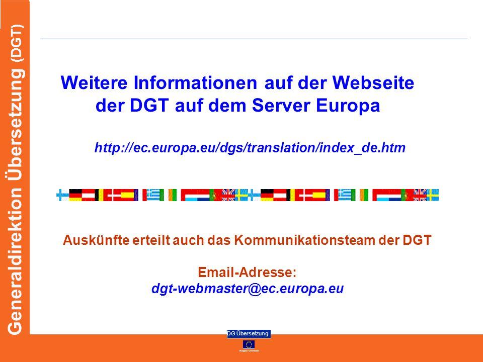 European Commission DG Übersetzung Generaldirektion Übersetzung (DGT) http://ec.europa.eu/dgs/translation/index_de.htm Weitere Informationen auf der W
