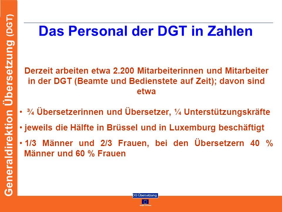 European Commission DG Übersetzung Generaldirektion Übersetzung (DGT) Das Personal der DGT in Zahlen Derzeit arbeiten etwa 2.200 Mitarbeiterinnen und