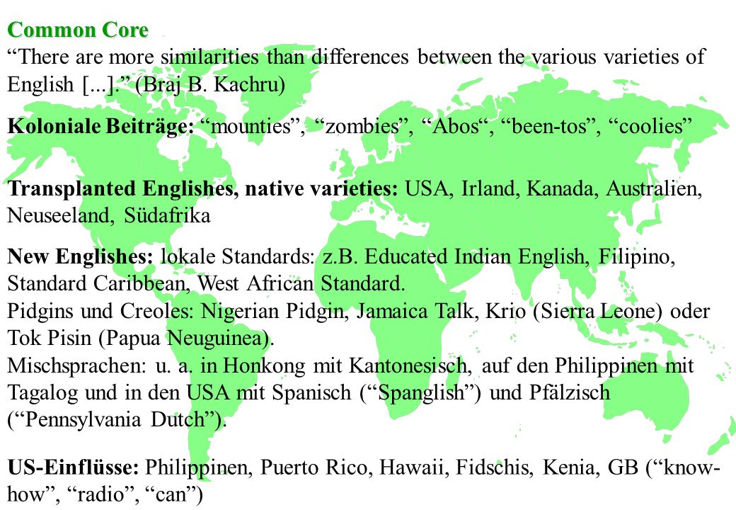Common Core Common CoreThere are more similarities than differences between the various varieties of English [...]. (Braj B. Kachru) Koloniale Beiträg