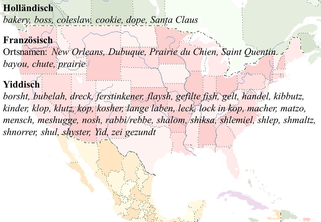 Holländisch bakery, boss, coleslaw, cookie, dope, Santa Claus Französisch Ortsnamen: New Orleans, Dubuque, Prairie du Chien, Saint Quentin. bayou, chu