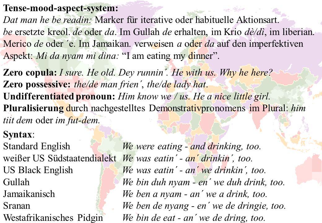 Tense-mood-aspect-system: Dat man he be readin: Marker für iterative oder habituelle Aktionsart. be ersetzte kreol. de oder da. Im Gullah de erhalten,