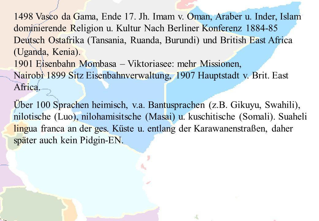 1498 Vasco da Gama, Ende 17. Jh. Imam v. Oman, Araber u. Inder, Islam dominierende Religion u. Kultur Nach Berliner Konferenz 1884-85 Deutsch Ostafrik