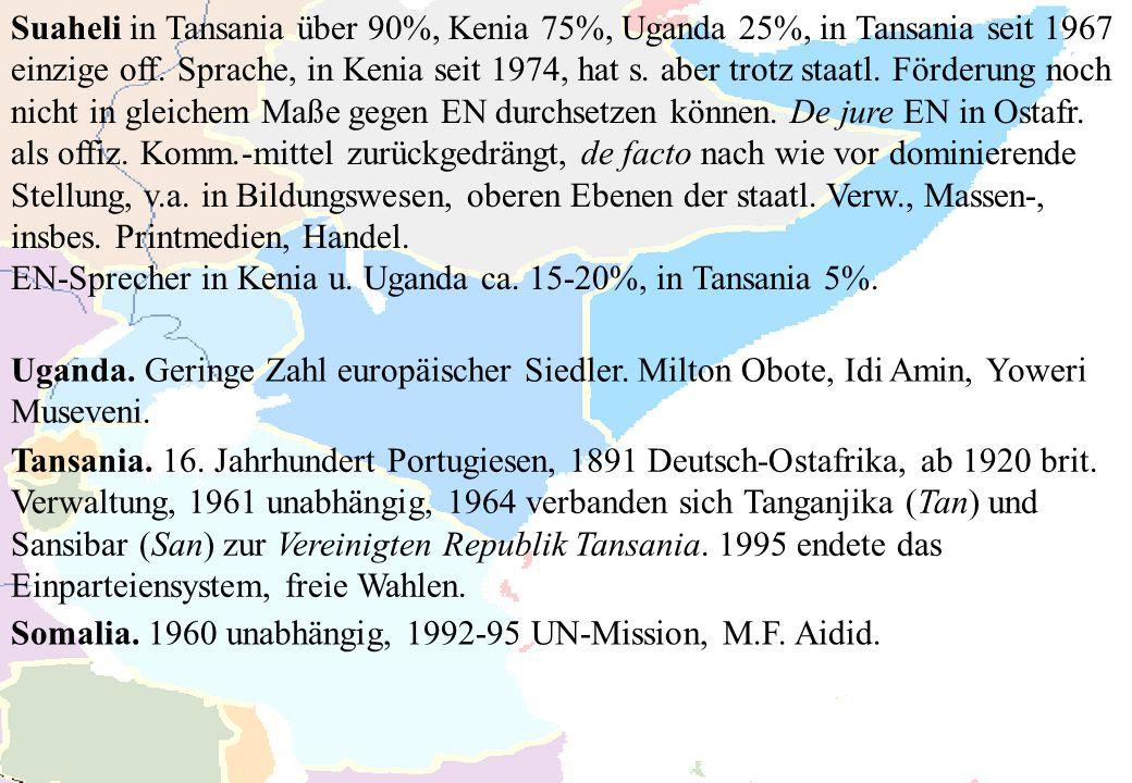 Suaheli in Tansania über 90%, Kenia 75%, Uganda 25%, in Tansania seit 1967 einzige off. Sprache, in Kenia seit 1974, hat s. aber trotz staatl. Förderu