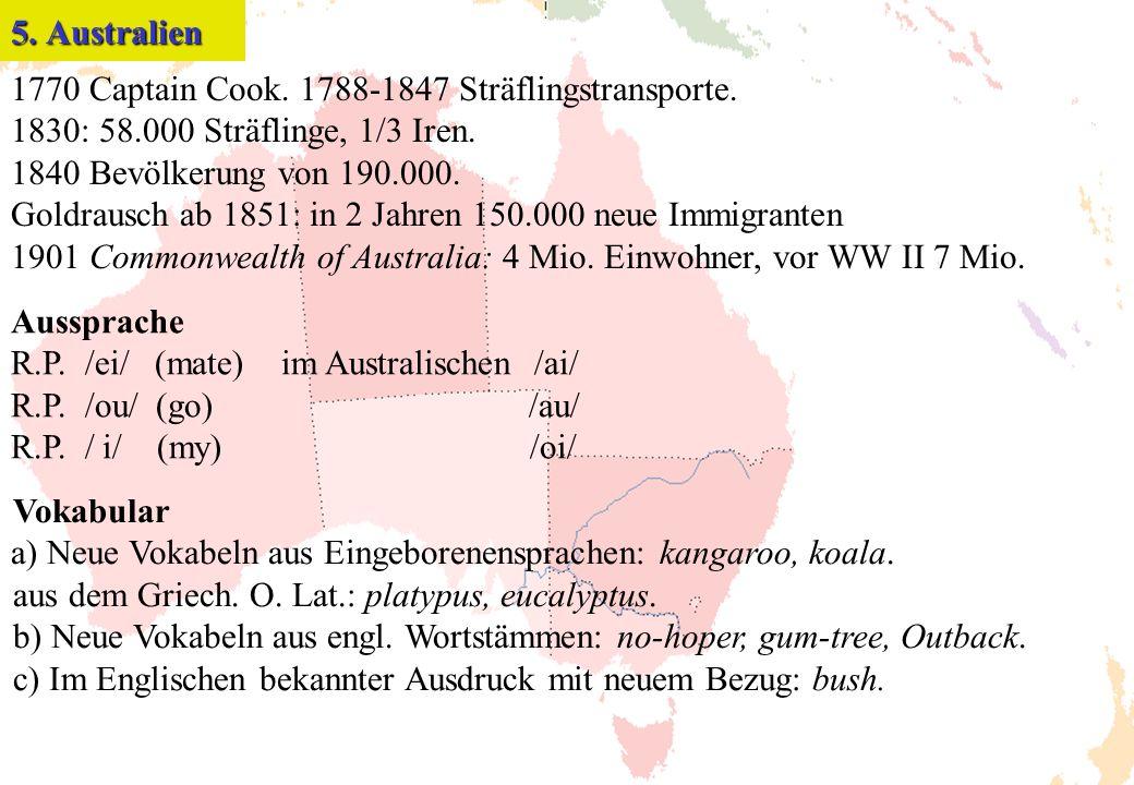 1770 Captain Cook. 1788-1847 Sträflingstransporte. 1830: 58.000 Sträflinge, 1/3 Iren. 1840 Bevölkerung von 190.000. Goldrausch ab 1851: in 2 Jahren 15