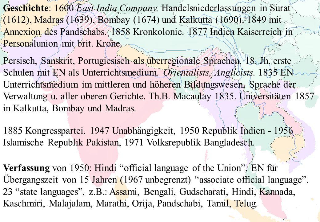 Geschichte: 1600 East India Company, Handelsniederlassungen in Surat (1612), Madras (1639), Bombay (1674) und Kalkutta (1690). 1849 mit Annexion des P
