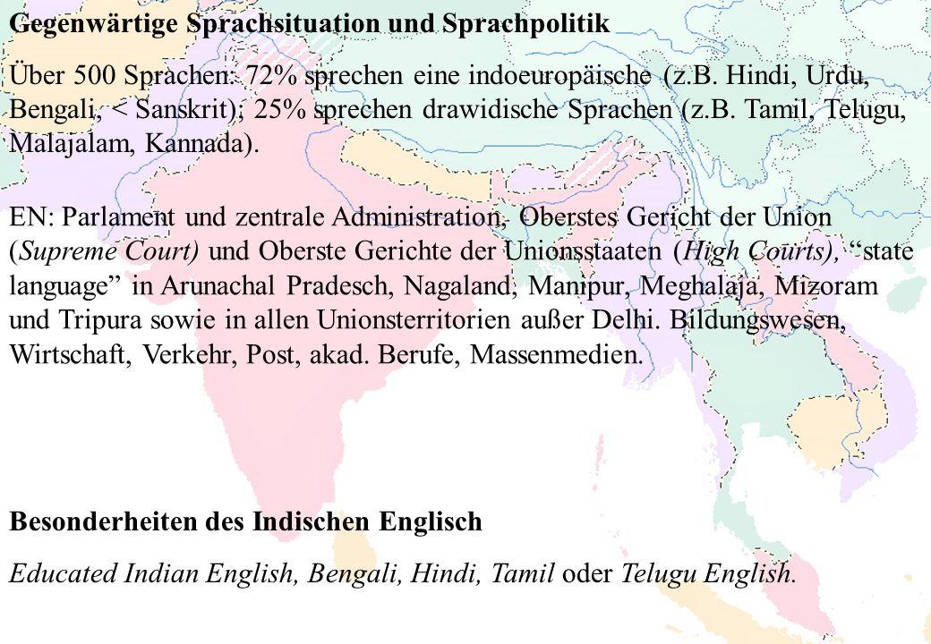 Gegenwärtige Sprachsituation und Sprachpolitik Über 500 Sprachen: 72% sprechen eine indoeuropäische (z.B. Hindi, Urdu, Bengali, < Sanskrit); 25% sprec
