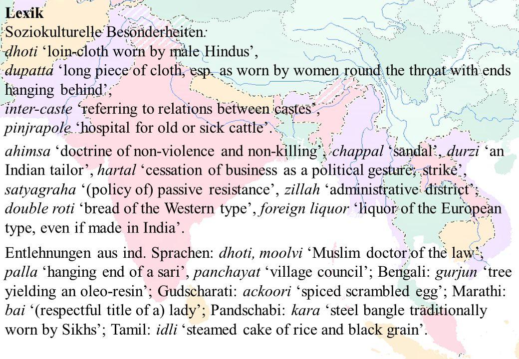 Lexik Soziokulturelle Besonderheiten: dhoti loin-cloth worn by male Hindus, dupatta long piece of cloth, esp. as worn by women round the throat with e
