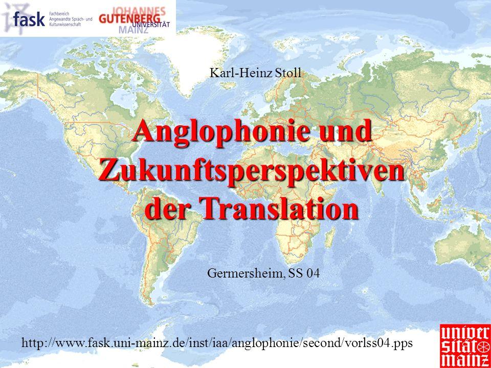 Anglophonie und Zukunftsperspektiven der Translation Germersheim, SS 04 Karl-Heinz Stoll http://www.fask.uni-mainz.de/inst/iaa/anglophonie/second/vorl