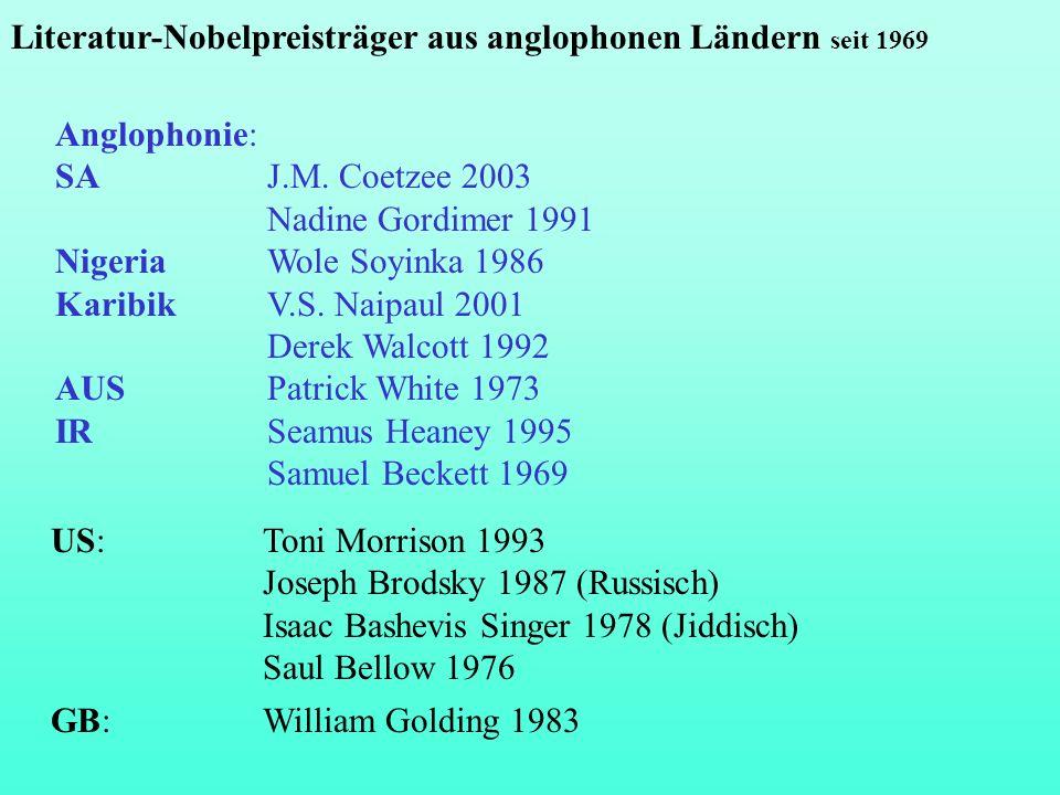 Anglophonie: SA J.M. Coetzee 2003 Nadine Gordimer 1991 Nigeria Wole Soyinka 1986 Karibik V.S. Naipaul 2001 Derek Walcott 1992 AUS Patrick White 1973 I