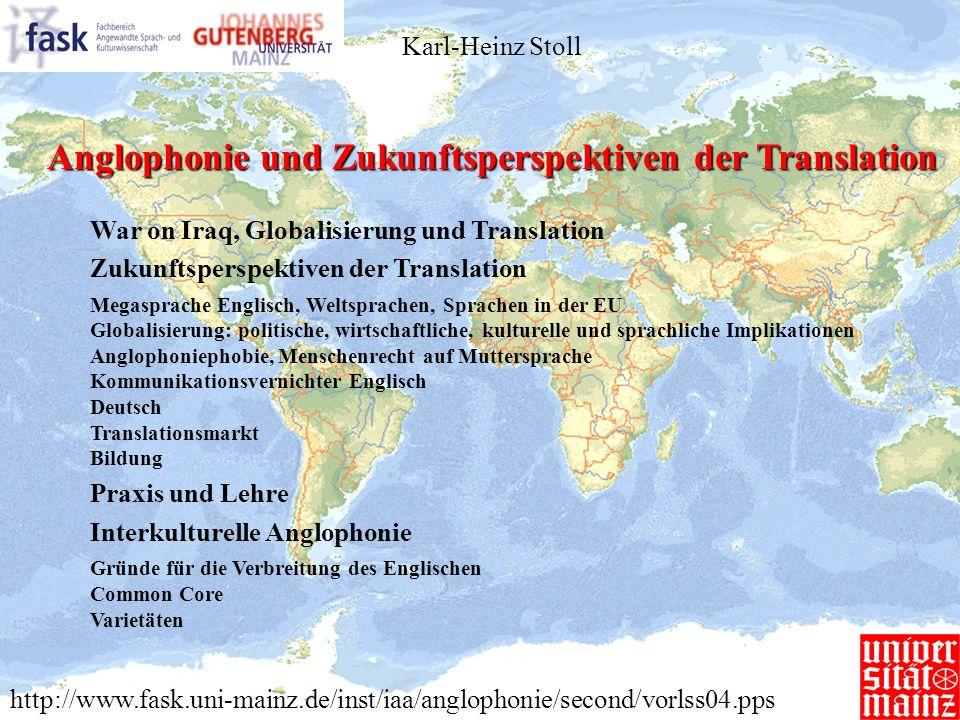 Anglophonie und Zukunftsperspektiven der Translation Karl-Heinz Stoll War on Iraq, Globalisierung und Translation Zukunftsperspektiven der Translation