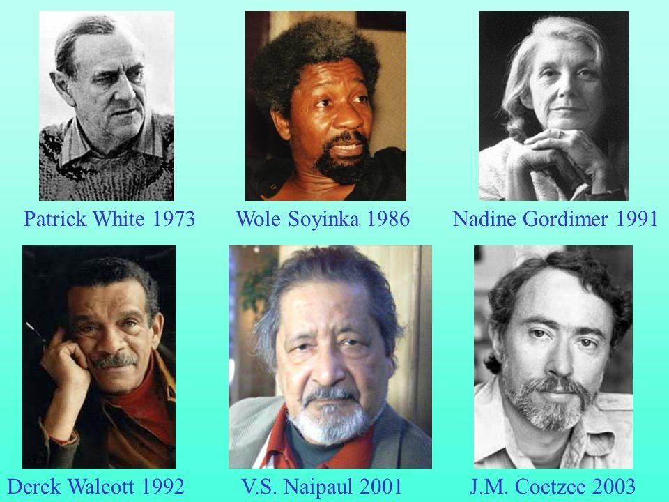 Nadine Gordimer 1991 J.M. Coetzee 2003Derek Walcott 1992V.S. Naipaul 2001 Patrick White 1973Wole Soyinka 1986