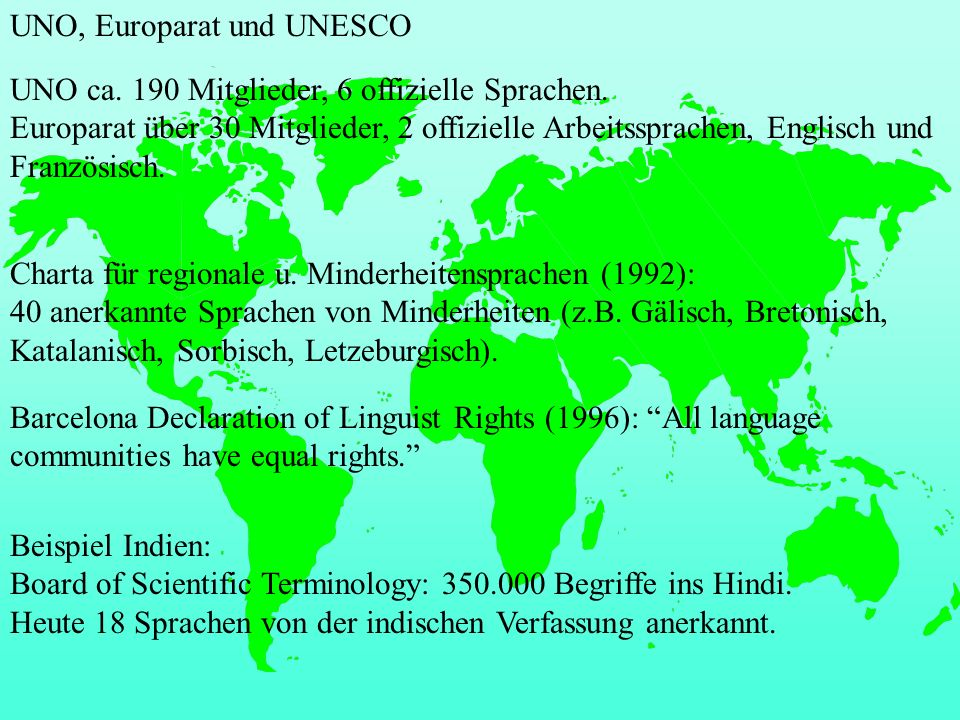 UNO, Europarat und UNESCO Charta für regionale u. Minderheitensprachen (1992): 40 anerkannte Sprachen von Minderheiten (z.B. Gälisch, Bretonisch, Kata