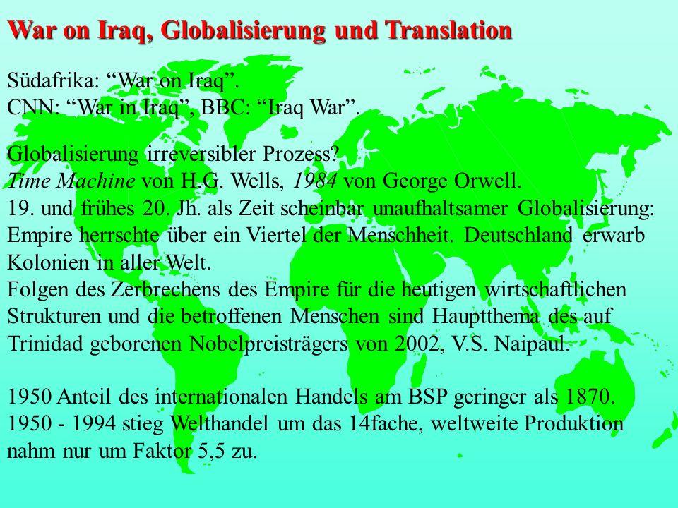 War on Iraq, Globalisierung und Translation Südafrika: War on Iraq. CNN: War in Iraq, BBC: Iraq War. Globalisierung irreversibler Prozess? Time Machin