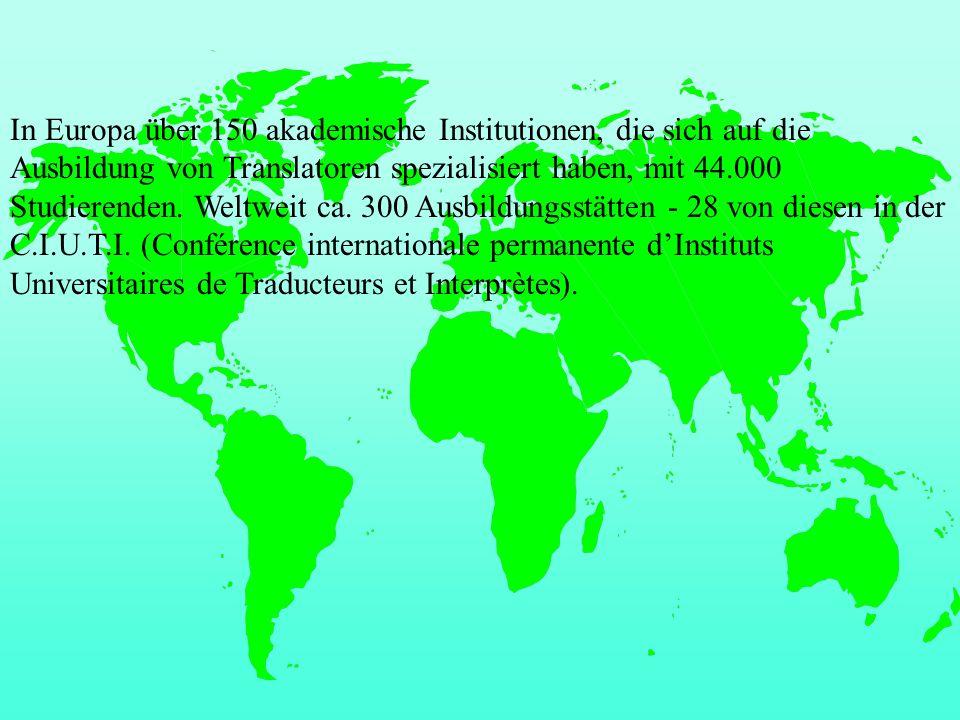 In Europa über 150 akademische Institutionen, die sich auf die Ausbildung von Translatoren spezialisiert haben, mit 44.000 Studierenden. Weltweit ca.