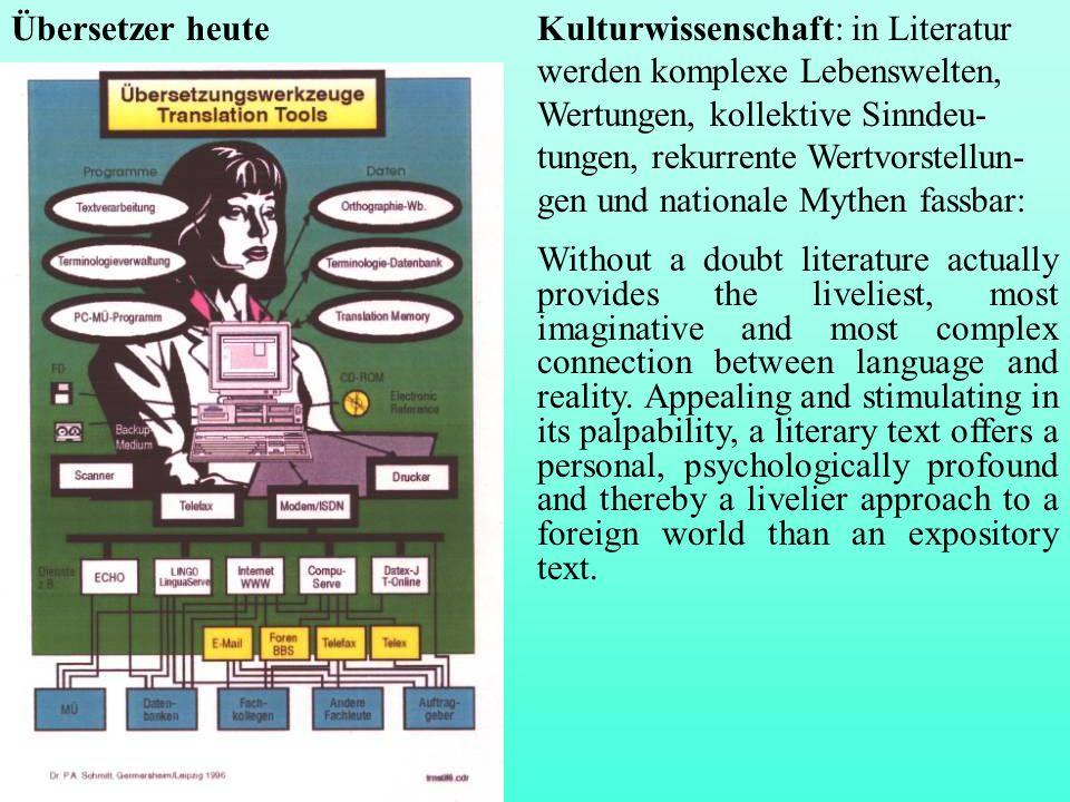 Übersetzer heuteKulturwissenschaft: in Literatur werden komplexe Lebenswelten, Wertungen, kollektive Sinndeu- tungen, rekurrente Wertvorstellun- gen u